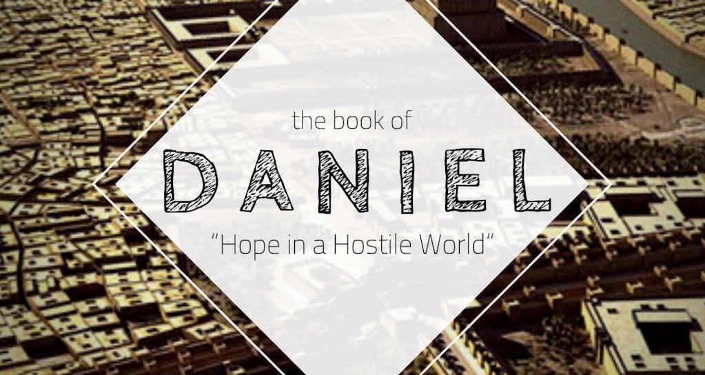 Book of Daniel – Hope in a Hostile World – Sermon Series