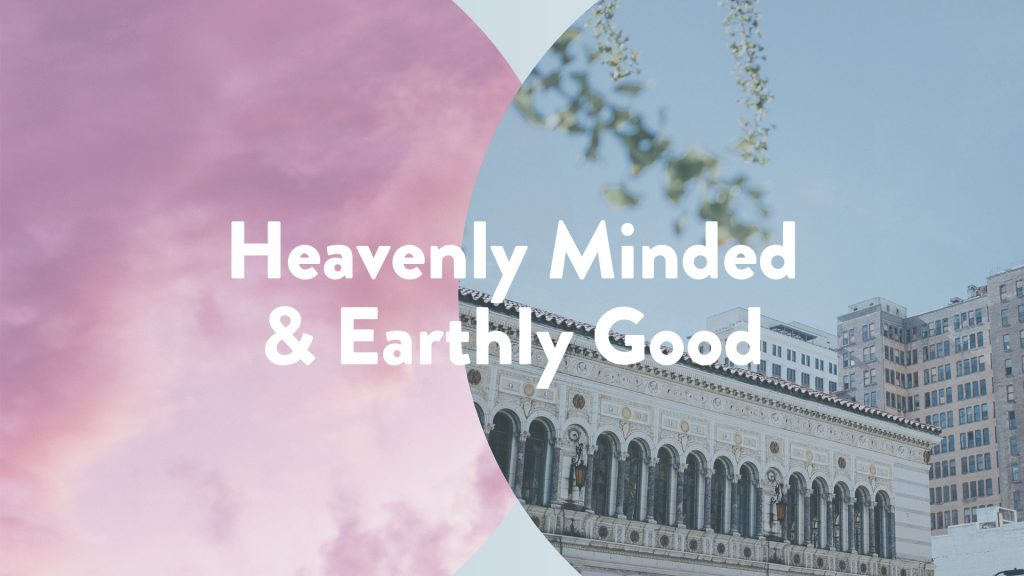 Heavenly Minded and Earthly Good
