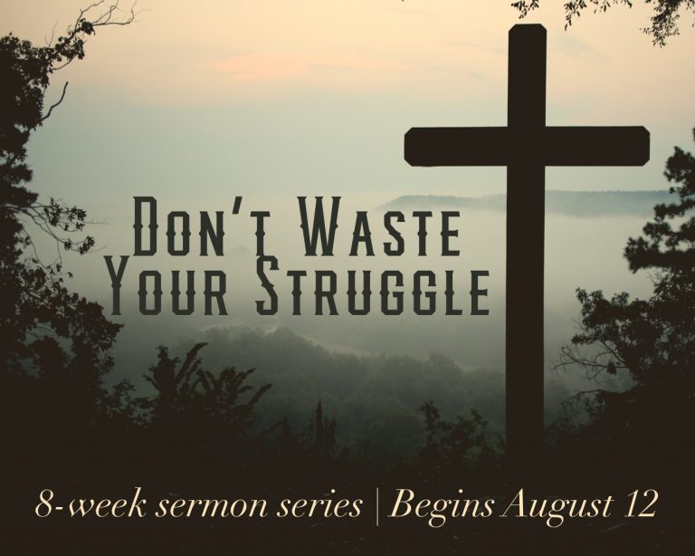 New 8 Week Sermon Series – Don't Waste Your Struggle – Cross Creek